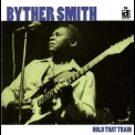 Byther Smith - Hold That Train '2004