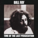Bill Fay - Time Of The Last Persecution '1971