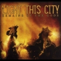 Light This City - Remains Of The Gods '2005