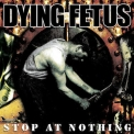 Dying Fetus - Stop At Nothing '2003