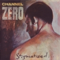 Channel Zero - Stigmatized For Life '1993
