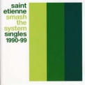 Saint Etienne - Smash The System Singles 1990-99 '2001