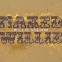 Willie Nelson - Naked Willie '2009