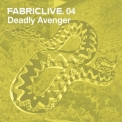 Deadly Avenger - FabricLive. 04 '2002