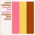 Saint Etienne - Smash The System Singles And More '2001