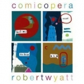 Robert Wyatt - Comicopera '2007