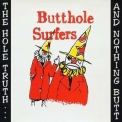 Butthole Surfers - The Hole Truth.. And Nothing Butt '1995