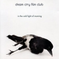 Dream City Film Club - In The Cold Light Of Morning '1999