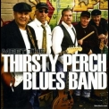 Thirsty Perch Blues Band - Meet The Thirsty Perch Blues Band '2009
