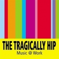 Tragically Hip, The - Music @ Work '2000