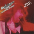 Bob Seger & The Silver Bullet Band - Live Bullet (Remastered) '2011