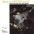 Man Or Astro-man? - Your Weight On The Moon '1994