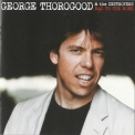 George Thorogood & the Destroyers - Bad To The Bone (25th Anniversary Edition, Remastered and Expanded) '2007