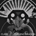 Clark - Turning Dragon '2007