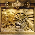 Bolt Thrower - Those Once Loyal '2005