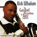Kirk Whalum - The Gospel According To Jazz Chapter 1 '1998