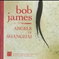 Bob James - Angels Of Shanghai '2005